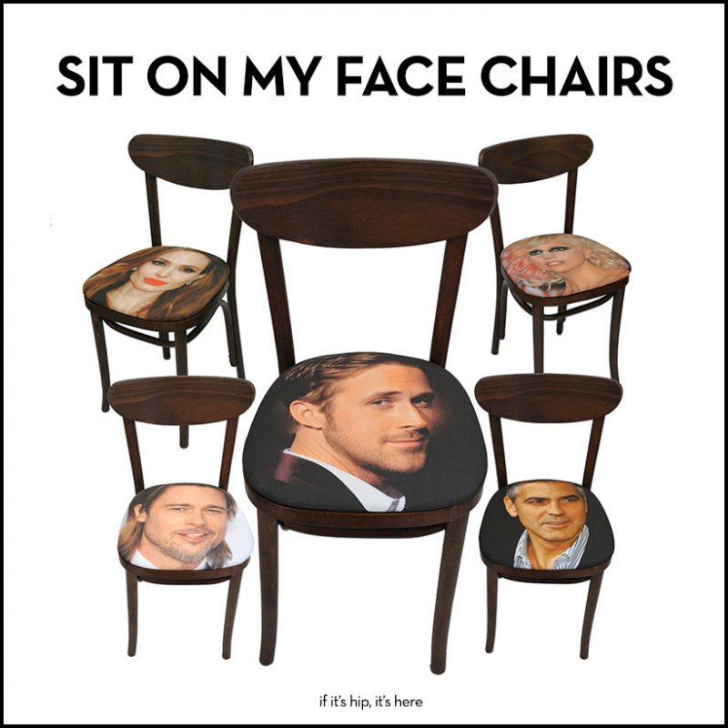 Sit On My face Chairs