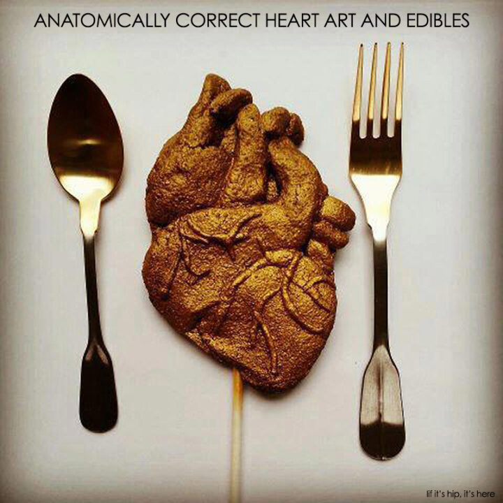Anatomically Correct Heart Art and Edibles For Valentine's Day.