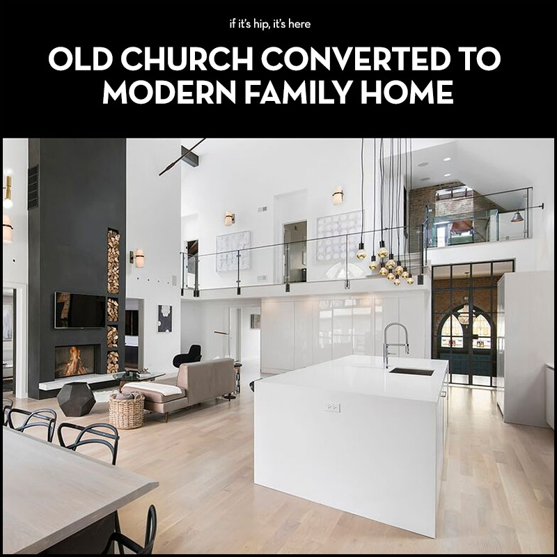 Church converted to modern home on if it's hip it's here
