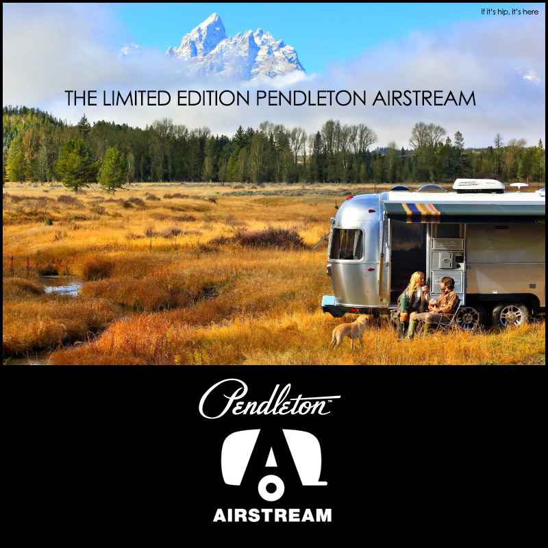 The Limited Edition Pendleton Airstream