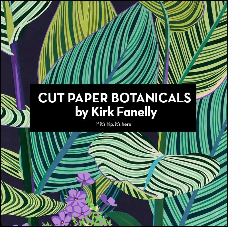 Cut paper botanicals by Kirk Fanelly