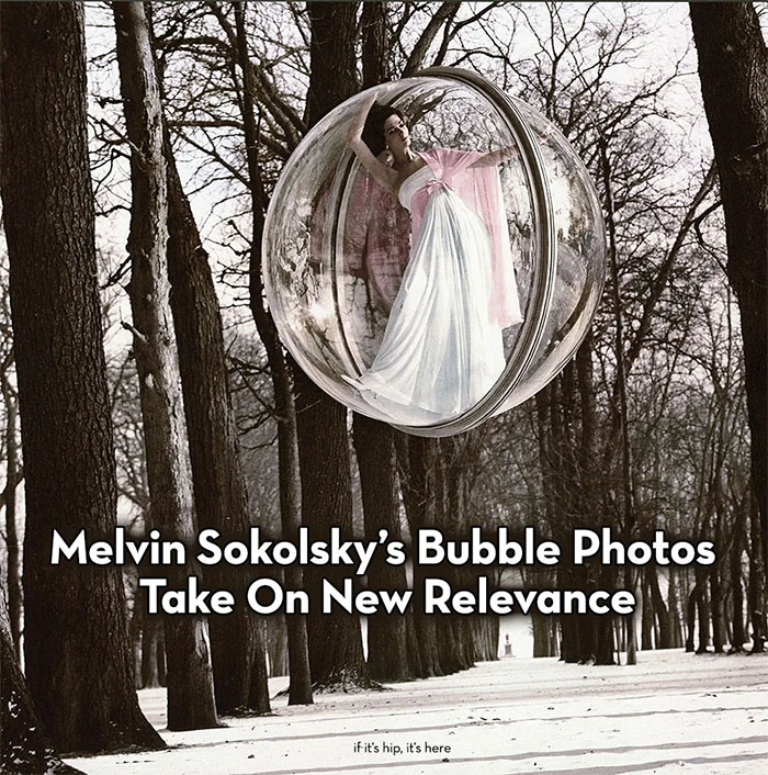 Read more about the article Melvin Sokolsky Bubble Photos Take On New Relevance