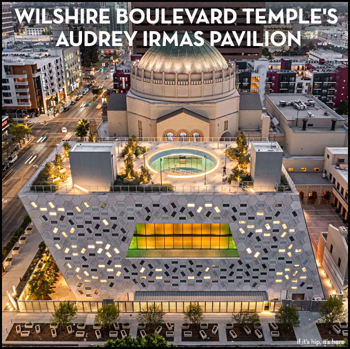 Read more about the article Wilshire Boulevard Temple's Audrey Irmas Pavilion Is Complete and… Wow.